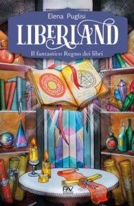 Book Cover: Liberland. Il fantastico Regno dei libri di Elena Puglisi - SEGNALAZIONE