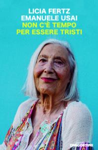Book Cover: Non c'è tempo per essere tristi di Licia Fertz ed Emanuele Usai - SEGNALAZIONE