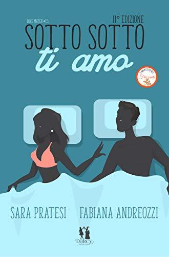 Book Cover: Sotto sotto ti amo di Fabiana Andreozzi e Sara Pratesi - SEGNALAZIONE