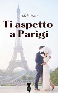 Book Cover: Ti aspetto a Parigi di Adele Ross - SEGNALAZIONE
