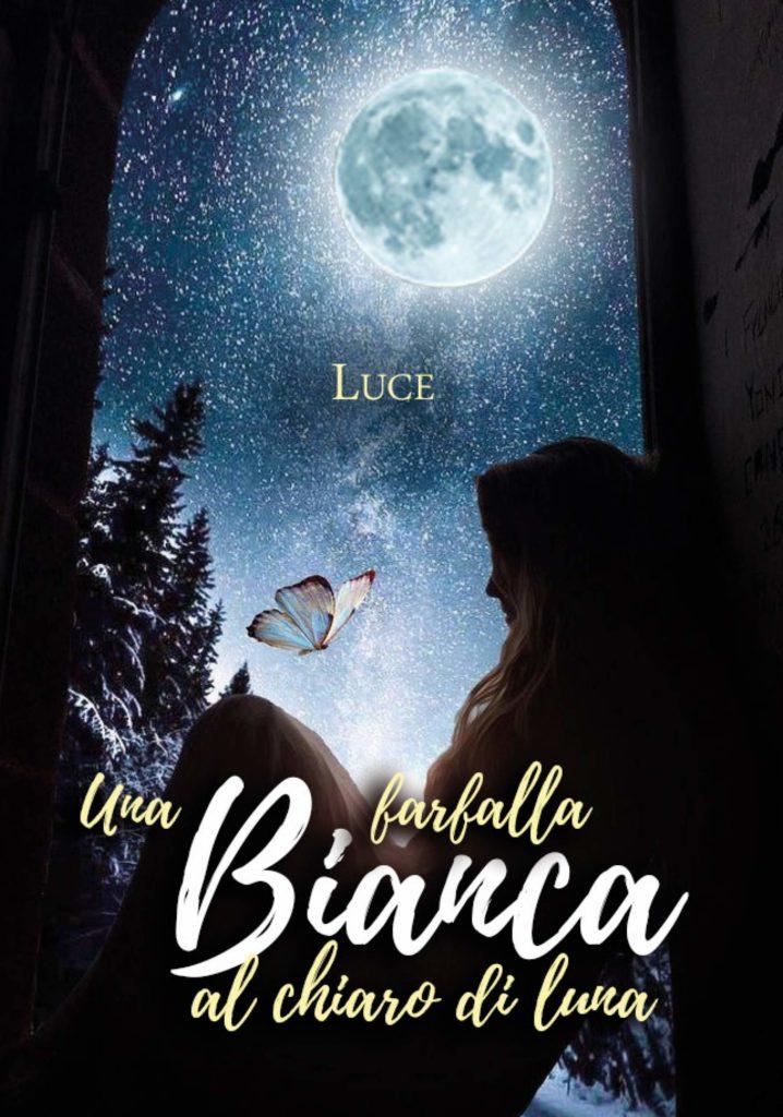 Book Cover: Una farfalla bianca al chiaro di luna di Luce - SEGNALAZIONE