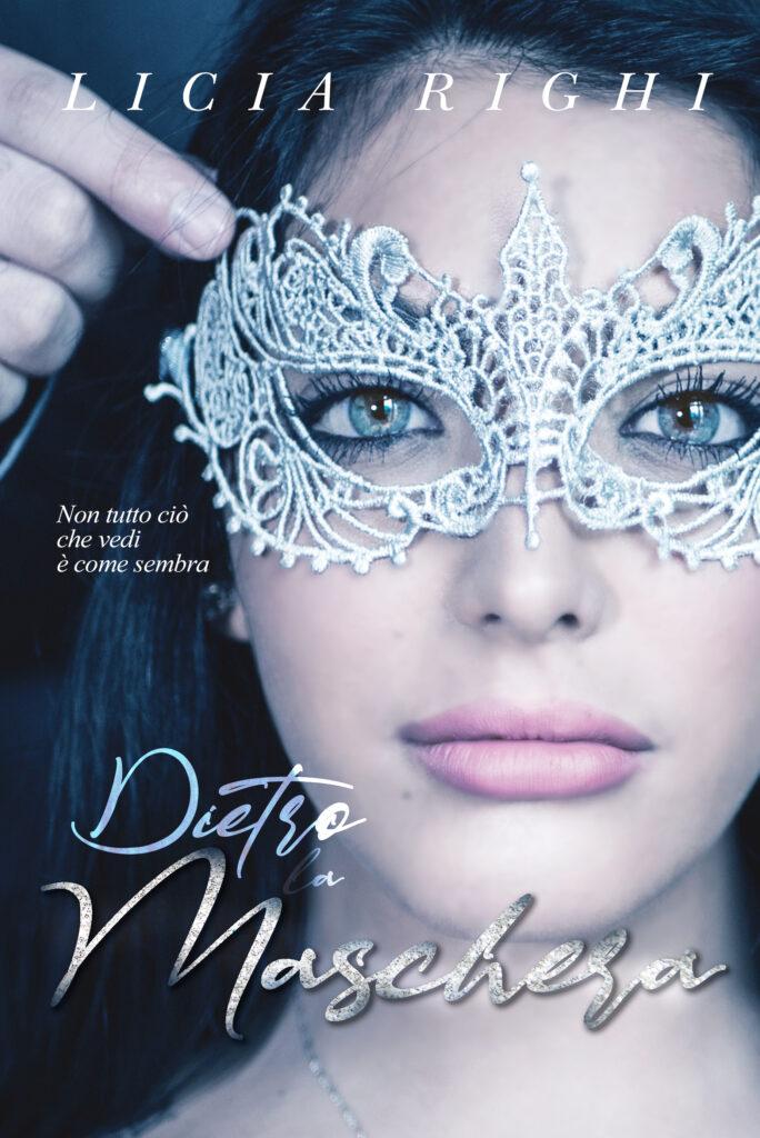 Book Cover: Dietro la maschera. Non tutto ciò che vedi è come sembra di Licia Righi - Review Party - RECENSIONE