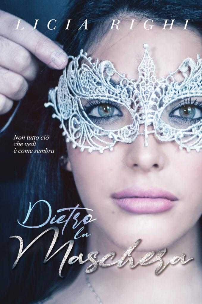 Book Cover: Dietro la maschera. Non tutto ciò che vedi è come sembra di Licia Righi - BLOG TOUR