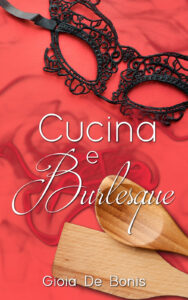 Book Cover: Cucina e Burlesque di Gioia De Bonis - COVER REVEAL