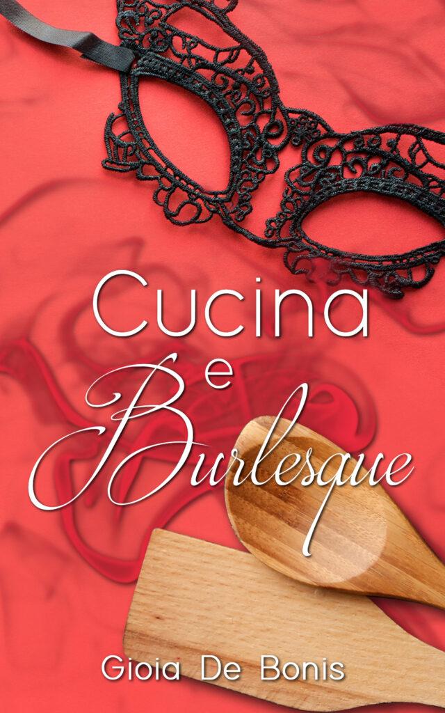 Book Cover: Cucina e Burlesque di Gioia De Bonis - COVER REVEAL