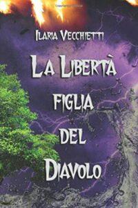 Book Cover: La libertà figlia del diavolo di Ilaria Vecchietti - SEGNALAZIONE