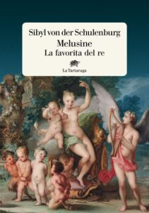 Book Cover: Melusine, la favorita del re di Sibyl von der Schulenburg - SEGNALAZIONE