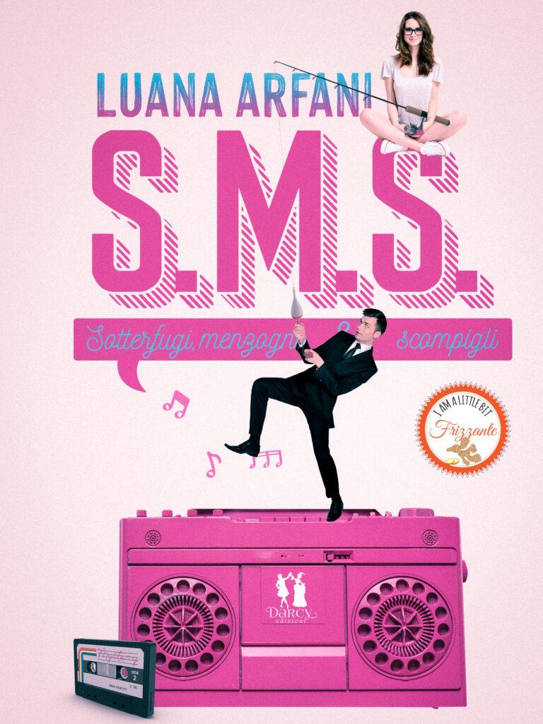Book Cover: S.M.S. - Sotterfugi, menzogne e scompigli di Luana Arfani - RELEASE BLITZ