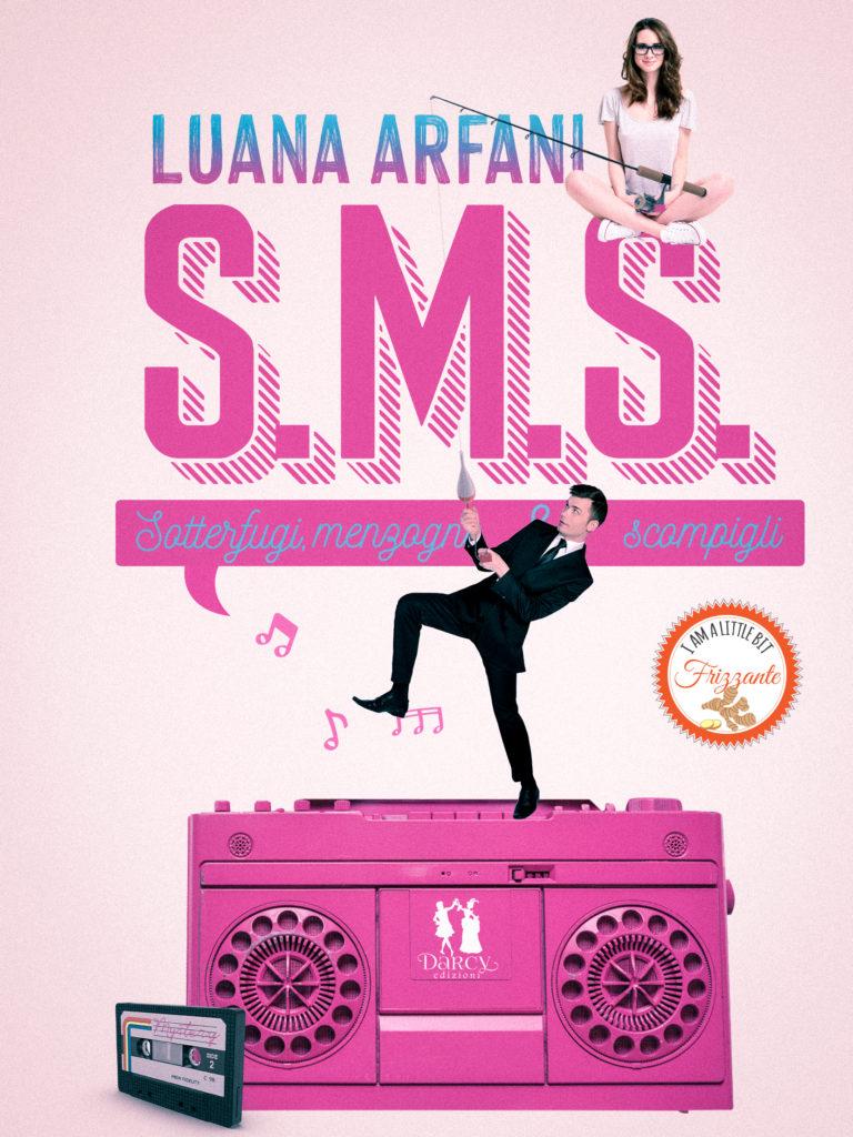 Book Cover: S.M.S - Sotterfugi, menzogne e scompigli di Luana Arfani - COVER REVEAL