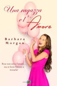 Book Cover: Una ragazza e l'amore di Barbara Morgan - SEGNALAZIONE