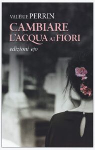 Book Cover: Cambiare l'acqua ai fiori di Valerie Perrin - RECENSIONE