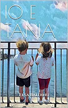 Book Cover: Io e Tania di Elsa Baldinu - SEGNALAZIONE