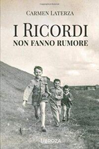 Book Cover: I ricordi non fanno rumore di Carmen Laterza - SEGNALAZIONE