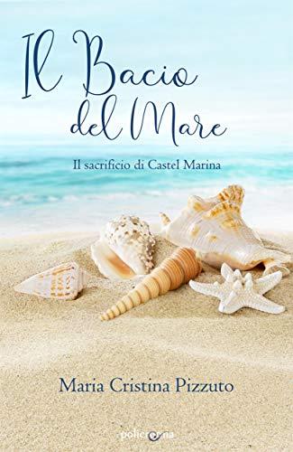 Book Cover: Il bacio del mare: Il sacrificio di Castel Marina - RECENSIONE