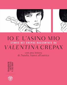 Book Cover: Io e l'asino mio: Storie dei Crepax raccontate da Valentina Crepax di Valentina Crepax - SEGNALAZIONE