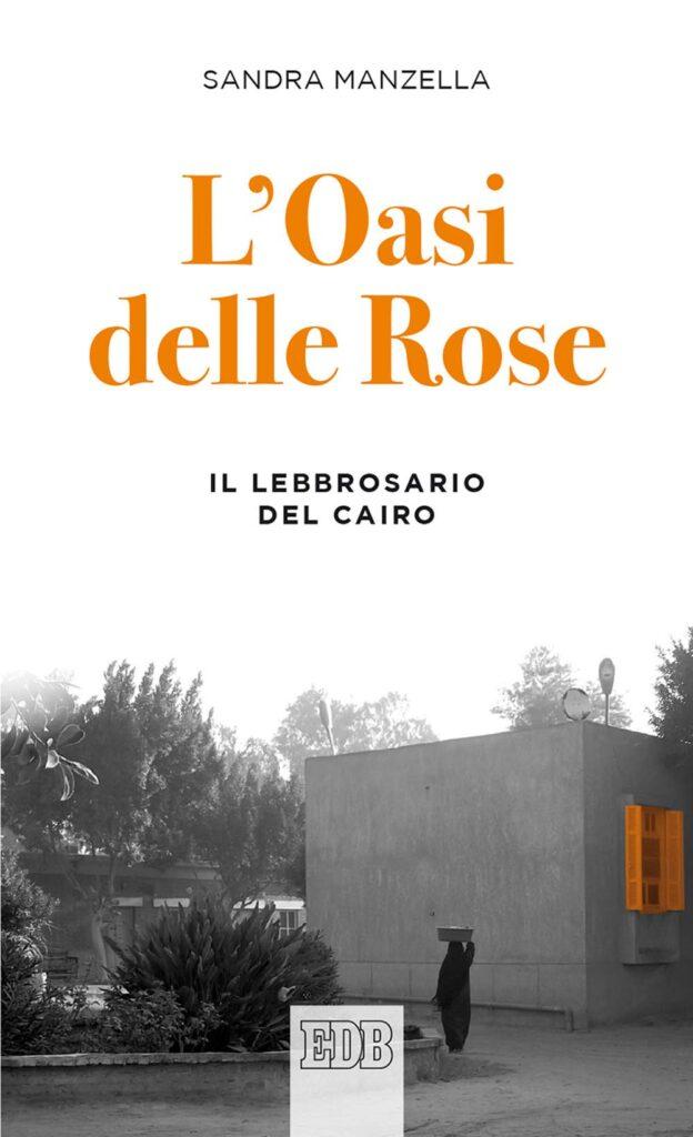 Book Cover: L'oasi delle Rose. Il lebbrosario del Cairo di Sandra Manzella - SEGNALAZIONE