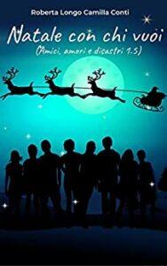 Book Cover: Natale con chi vuoi: Amici, amori e disastri volume 1.5 di Roberta Longo & Camilla Conti - RECENSIONE