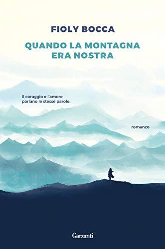 Book Cover: Quando la montagna era nostra di Fioly Bocca - SEGNALAZIONE