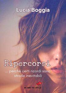 Book Cover: Ripercorsi: …perché certi ricordi sono strade inevitabili di Lucia Boggia - SEGNALAZIONE