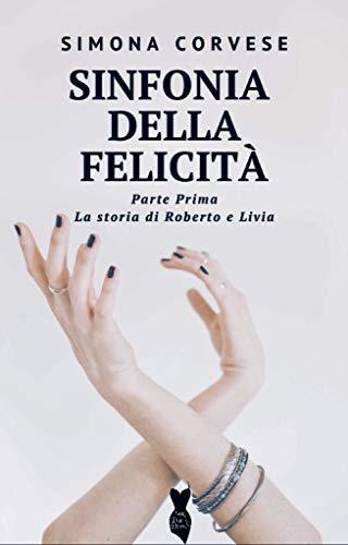 Book Cover: Sinfonia della Felicità: La storia di Roberto e Livia di Simona Corvese - SEGNALAZIONE