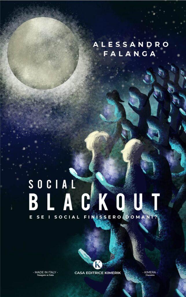 Book Cover: Social Blackout - E se i social finissero domani? di Alessandro Falanga - SEGNALAZIONE