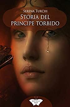 Book Cover: Storia del principe torbido di Serena Turchi - SEGNALAZIONE