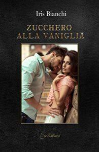 Book Cover: Zucchero alla vaniglia di Iris Bianchi - RECENSIONE