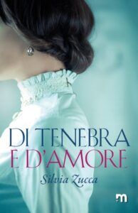 Book Cover: Di tenebra e d'amore di Silvia Zucca - SEGNALAZIONE