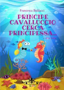 Book Cover: Principe cavalluccio cerca principessa... e altre fiabe di Francesca Baldacci - SEGNALAZIONE