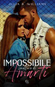 Book Cover: Impossibile smettere di amarti di Julia B. Williams - SEGNALAZIONE