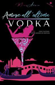 Book Cover: Amore all'ultima vodka di Miss Ansia - SEGNALAZIONE