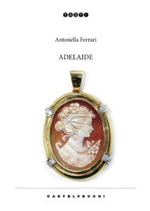 Book Cover: Adelaide di Antonella Ferrari - SEGNALAZIONE