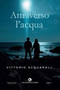 Book Cover: Attraverso l'acqua di Vittorio Acquaroli - SEGNALAZIONE