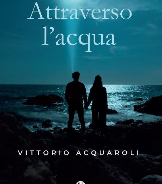 Attraverso l'acqua di Vittorio Acquaroli – SEGNALAZIONE