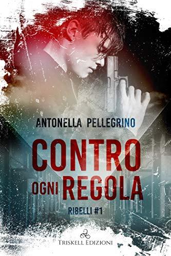 Book Cover: Contro ogni regola di Antonella Pellegrino - SEGNALAZIONE