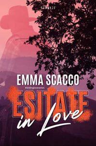 Book Cover: Esitate in Love di Emma Scacco - RECENSIONE