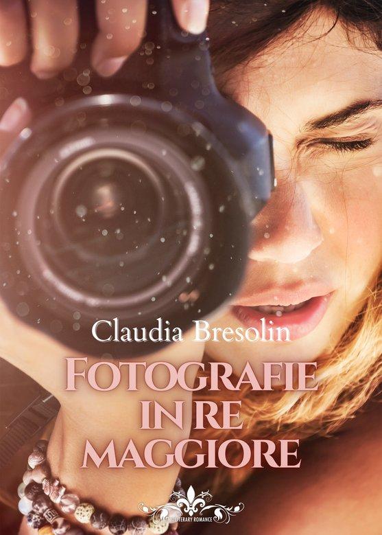 Book Cover: Fotografie in re maggiore di Claudia Bresolin - SEGNALAZIONE