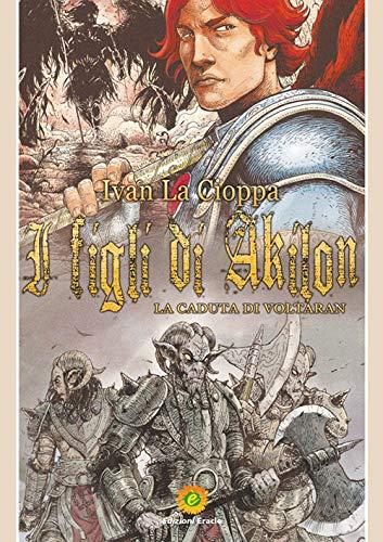Book Cover: I figli di Akilon. La caduta di Voltaran di Ivan La Cioppa - SEGNALAZIONE