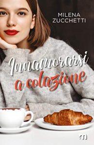 Book Cover: Innamorarsi a colazione di Milena Zucchetti - SEGNALAZIONE