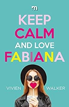 Keep Calm and Love Fabiana – di Vivien Walker – SEGNALAZIONE