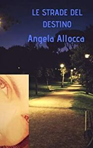 Book Cover: Le strade del destino di Angela Allocca - RECENSIONE