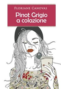 Book Cover: Pinot Grigio a colazione di Floriane Canovas - SEGNALAZIONE
