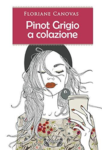 Pinot Grigio a colazione di Floriane Canovas – SEGNALAZIONE