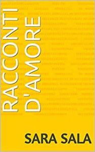 Book Cover: Racconti d'amore di Sara Sala - SEGNALAZIONE