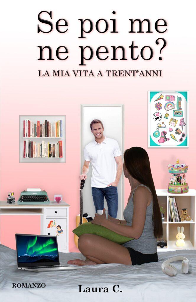 Book Cover: Se poi me ne pento? La mia vita a trent'anni di Laura C. - SEGNALAZIONE