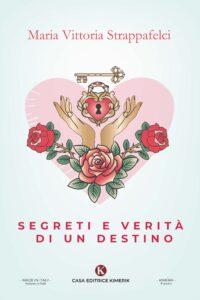 Book Cover: Segreti e verità di un destino di Maria Vittoria Strappafelci - SEGNALAZIONE