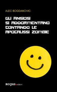 Book Cover: Gli ansiosi si addormentano contando le apocalissi zombie di Alec Bogdanovic - SEGNALAZIONE