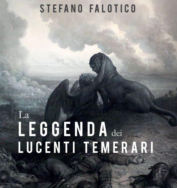 La leggenda dei lucenti temerari di Stefano Falotico – SEGNALAZIONE