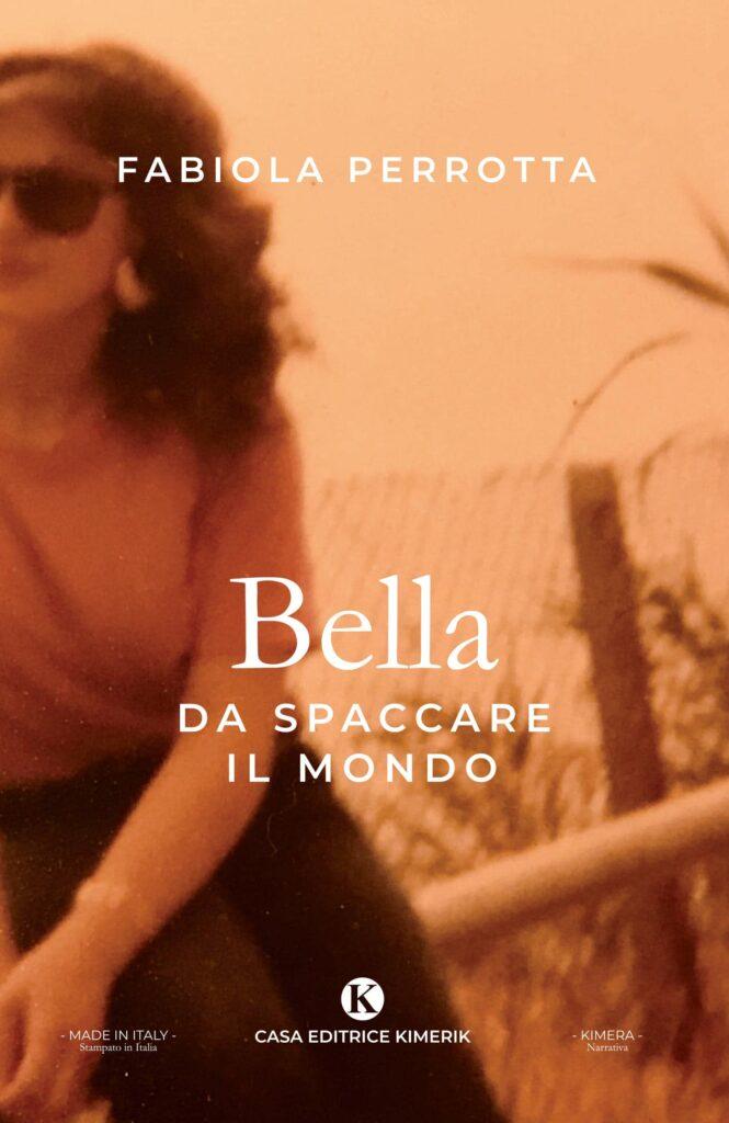 Book Cover: Bella da spaccare il mondo di Fabiola Perrotta - SEGNALAZIONE