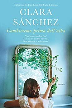 Book Cover: Cambieremo prima dell'alba di Clara Sanchez - SEGNALAZIONE